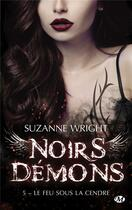 Couverture du livre « Noirs démons T.5 ; le feu sous la cendre » de Suzanne Wright aux éditions Milady