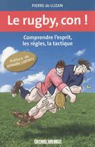 Couverture du livre « Le rugby, con ! » de Pierre De Luzan aux éditions Sud Ouest Editions