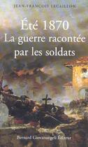 Couverture du livre « Ete 1870. la guerre racontee par les soldats » de Lecaillon J-F. aux éditions Giovanangeli