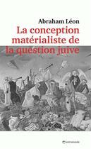 Couverture du livre « La conception matérialiste de la question juive » de Abraham Leon aux éditions Entremonde