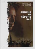 Couverture du livre « Arouna ne répond pas » de Michelle Mosiniak aux éditions La Trace