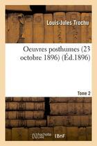 Couverture du livre « Oeuvres posthumes. tome 2 : la societe, l'etat, l'armee (ed.1896) » de Trochu Louis-Jules aux éditions Hachette Bnf