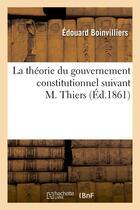 Couverture du livre « La theorie du gouvernement constitutionnel suivant m. thiers » de Boinvilliers Edouard aux éditions Hachette Bnf