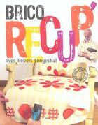 Couverture du livre « Brico Recup » de Robert Longechal aux éditions Seuil