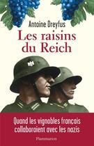 Couverture du livre « Les raisins du Reich : quand les vignobles français collaboraient avec les nazis » de Antoine Dreyfus aux éditions Flammarion