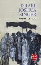 Couverture du livre « Yoshe le fou » de Israel Joshua Singer aux éditions Lgf