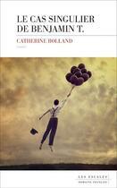 Couverture du livre « Le cas singulier de Benjamin T. » de Catherine Rolland aux éditions Les Escales