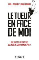 Couverture du livre « Le tueur en face de moi » de John Douglas et Mark Olshker aux éditions Michel Lafon