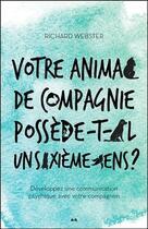Couverture du livre « Votre animal de compagnie possède-t-il un sixième sens ? développez une communication psychique avec votre compagnon » de Richard Webster aux éditions Ada
