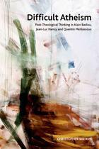 Couverture du livre « Difficult Atheism: Post-Theological Thinking in Alain Badiou, Jean-Luc » de Watkin Christopher aux éditions Edinburgh University Press