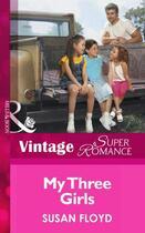 Couverture du livre « My Three Girls (Mills & Boon Vintage Superromance) (Count on a Cop - B » de Floyd Susan aux éditions Mills & Boon Series