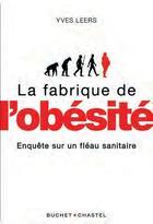 Couverture du livre « La fabrique de l'obésité ; enquête sur un fléau sanitaire » de Yves Leers aux éditions Buchet Chastel
