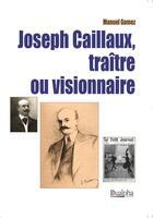Couverture du livre « Joseph Caillaux, traitre ou visionnaire » de Manuel Gomez aux éditions Dualpha