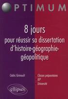 Couverture du livre « 8 jours pour réussir sa dissertation d'histoire-géographie-géopolitique » de Cedric Grimoult aux éditions Ellipses