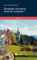 Couverture du livre « Escapade roumaine dans les Carpates ! » de Marie-Helene Morot-Sir aux éditions Publibook