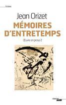 Couverture du livre « Oeuvre en prose t.2 ; mémoires d'entretemps » de Jean Orizet aux éditions Cherche Midi