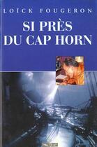 Couverture du livre « Si pres du cap-horn » de Loick Fougeron aux éditions Maitres Du Vent