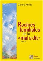 Couverture du livre « Racines familiales de la mal a dit t.1 » de Gerard Athias aux éditions Pictorus