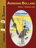 Couverture du livre « Adrienne Bolland t.1 ; premiers vols » de Robert Tristan aux éditions A Contresens