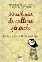Couverture du livre « Miscellanées de culture générale ; le livre le plus difficile du monde » de Florence Braunstein et Jean-Francois Pepin aux éditions Puf