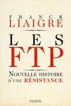 Couverture du livre « Les FTP » de Franck Liaigre aux éditions Perrin