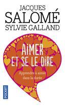 Couverture du livre « Aimer et se le dire ; apprendre à aimer dans la durée » de Salome/Galland aux éditions Pocket