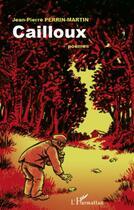 Couverture du livre « Cailloux ; poèmes » de Jean-Pierre Perrin-Martin aux éditions L'harmattan
