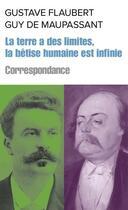 Couverture du livre « La terre a des limites, mais la bêtise humaine est infinie » de Gustave Flaubert et Guy de Maupassant aux éditions Le Passeur