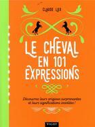 Couverture du livre « Le cheval en 101 expressions » de Claude Lux aux éditions Vigot