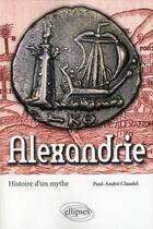Couverture du livre « Alexandrie ; histoire d'un mythe » de Paul-Andre Claudel aux éditions Ellipses Marketing