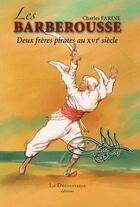 Couverture du livre « Les Barberousse ; deux frères pirates au XVIe siècle » de Charles Farine aux éditions La Decouvrance