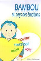 Couverture du livre « Bambou au pays des émotions » de Marie Vaillant et Jean-Francois Rousseau aux éditions La Parole Vivante