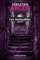 Couverture du livre « Les immuables » de Sebastien Arger aux éditions Presses Litteraires