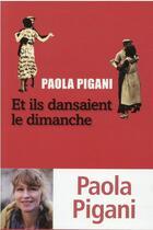 Couverture du livre « Et ils dansaient le dimanche » de Paola Pigani aux éditions Liana Levi