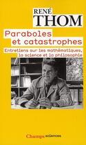 Couverture du livre « Paraboles et catastrophes ; entretiens sur les mathématiques, la science et la pholosophie » de Rene Thom aux éditions Flammarion