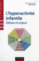 Couverture du livre « L'hyperactivité infantile ; débats et enjeux » de Jean Menechal aux éditions Dunod
