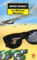 Couverture du livre « Le Reseau Melchior » de Serge Bramly aux éditions Lgf