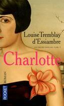 Couverture du livre « Les soeurs deblois t.1 ; Charlotte » de Louise Tremblay D'Essiambre aux éditions Pocket