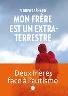 Couverture du livre « Mon frère est un extra-terrestre » de Florent Benard aux éditions L'iconoclaste