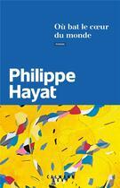 Couverture du livre « Où bat le coeur du monde » de Philippe Hayat aux éditions Calmann-levy