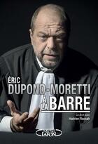 Couverture du livre « Éric Dupond-Moretti à la barre » de Hadrien Raccah et Eric Dupond-Moretti aux éditions Michel Lafon