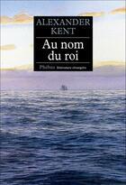 Couverture du livre « Au nom du roi » de Alexander Kent aux éditions Phebus