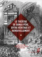 Couverture du livre « Le théâtre de Dumas père ; entre héritage et renouvellement » de Sylvain Ledda et Callet-Bianco Anne-Marie aux éditions Pu De Rennes