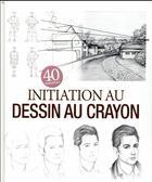 Couverture du livre « Initiation au dessin au crayon ; 40 réalisations » de Marc Bousquet aux éditions Editions Esi