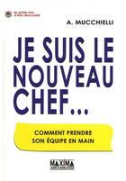 Couverture du livre « Je suis le nouveau chef... comment prendre son équipe en main » de Alex Mucchielli aux éditions Maxima Laurent Du Mesnil