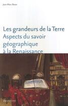 Couverture du livre « Les grandeurs de la terre ; aspects du savoir géographique à la renaissance » de Jean-Marc Besse aux éditions Ens Lyon