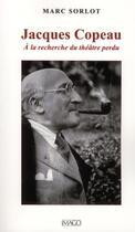 Couverture du livre « Jacques Copeau ; ou à la recherche du théâtre perdu » de Marc Sorlot aux éditions Imago