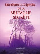 Couverture du livre « Splendeurs et légendes de la Bretagne secrète » de Andrew-Paul Sandford et Rebille Edmond aux éditions Jos Le Doare