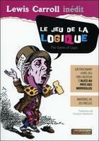 Couverture du livre « Le jeu de la logique : un fascinant livre-jeu ; matériel de jeu inclus » de Lewis Carroll aux éditions Fantaisium