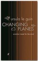 Couverture du livre « Changing planes » de Ursula K. Le Guin aux éditions Victor Gollancz